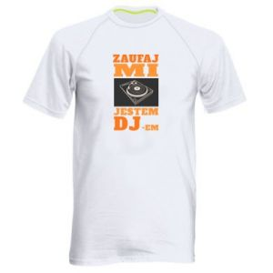 Męska koszulka sportowa Zaufaj mi  jestem DJ-em.