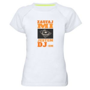 Damska koszulka sportowa Zaufaj mi  jestem DJ-em.