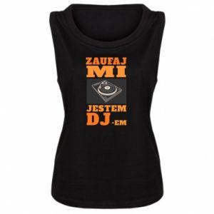 Damska koszulka bez rękawów Zaufaj mi  jestem DJ-em.