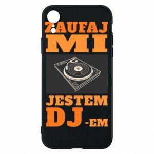 Etui na iPhone XR Zaufaj mi  jestem DJ-em.