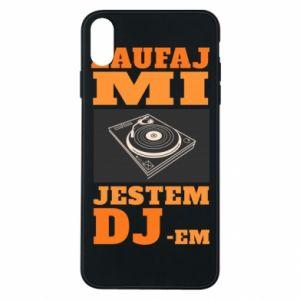 Etui na iPhone Xs Max Zaufaj mi  jestem DJ-em.