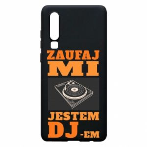 Phone case for Huawei P30 Trust me, I'm a DJ