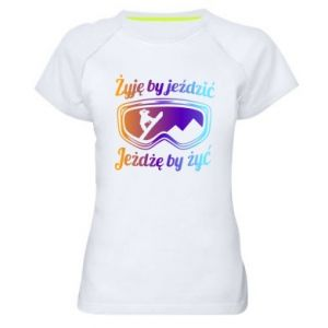 Women's sports t-shirt I live to ride